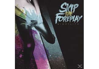 Skip The Foreplay - Nightlife - (CD)