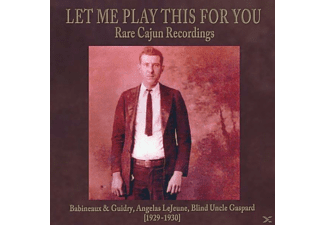 Babineau, Guidry, Angelas Lejeune, Blind Uncle Gaspard - Let Me Play This For You - (CD)
