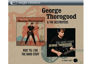 George Thorogood, The Destroyers - Ride Til I Die / The Hard Stuff [CD]