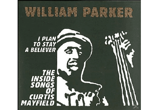 William Parker - I Plan To Stay A Believer: The Inside Songs Of Cur - (CD)