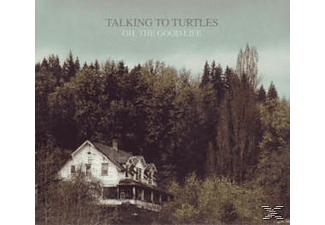 Talking To Turtles - Oh, The Good Life - (CD)
