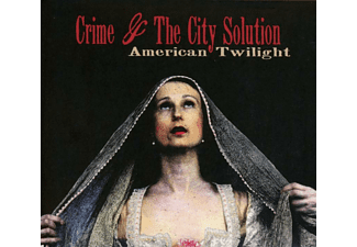 Crime & The City Solution - American Twilight [CD]