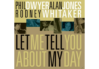 Phil Dwyer, PHIL DWYER, ALAN JONES, RODNEY WHITAKER - Let Me Tell You About My Day - (CD)
