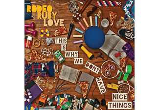 Rodeo Ruby Love - This Is Why We Don' T Have Nice... - (CD)