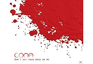 Coma - Don't Set Your Dogs On Me - (CD)