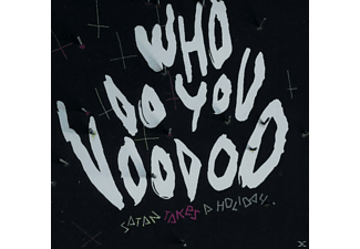 Satan Takes A Holiday - Who Do You Voodoo [CD]