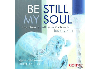 Choir of All Saints/Adelmann,Dale/Phillips,Craig - Be Still, My Soul - (CD)