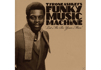 Funky Music Machine, Tyrone Ashley's Funky Music Machine - Let Me Be Your Man - (CD)