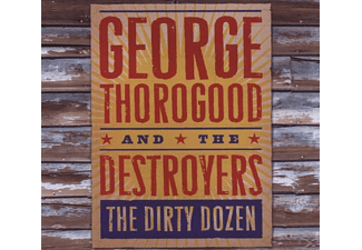 George & The Destroyers Thorogood - The Dirty Dozen - (CD)