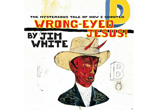 Jim White - Wrong-Eyed Jesus! (Mysterious Tale Of How I Shouted) - (Vinyl)