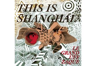 Le Grand Uff Zaque - This Is Shanghai - (CD)
