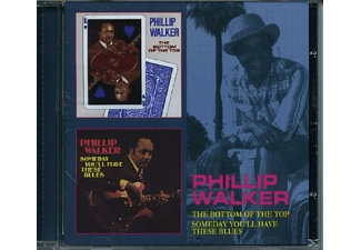 Phillip Walker - BOTTOM OF THE TOP/SOMEDAY YOU LL HAVE THESE BLUES - (CD)