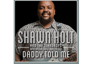 Shawn Holt & The Teardrops - Daddy Told Me - (CD)