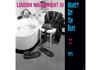 Loudon Wainwright Iii - Haven't Got The Blues (Yet) - (CD)