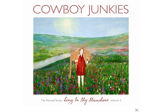 Cowboy Junkies - Sing In My Meadow - The Nomad Series 3 - (CD)