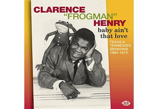 "Clarence ""frogman"" Henry - Baby Ain't That Love. Texas & Tennessee Sessions 1964-1974 - (CD)"