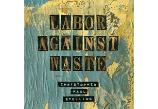 Christopher Paul Stelling - Labor Against Waste - (CD)