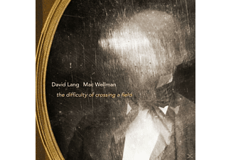 David Lang, Mac Wellman - THE DIFFICULTY OF CROSSING A FIELD [CD]