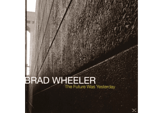 Brad Wheeler - The Future Was Yesterday - (CD)