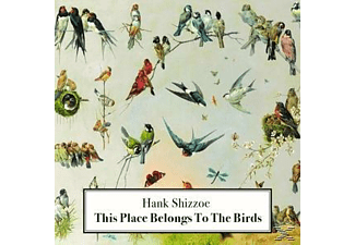 Hank Shizzoe - This Place Belongs To The Birds - (CD)