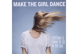 Make The Girl Dance - Everything Is Gonna Be Ok In The End [CD]