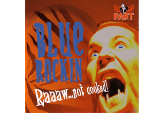 Blue Rockin' - Raaaaw...Not Cooked [CD]