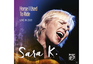 Sara K. - Horse I Used To Ride (Live In 2001) - (CD)