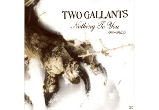 Two Gallants - Nothing To You Remix [Maxi Single CD]