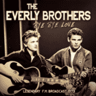 The Everly Brothers - Bye Love/Radio Broadcast [CD]
