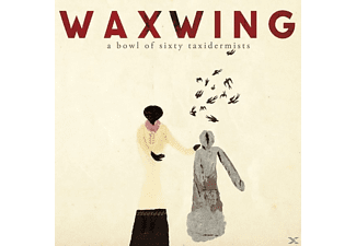 Waxwing - A Bowl Of Sixty Taxidermists [CD]