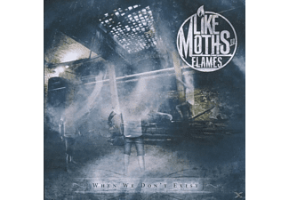 Like Moth To Flames - When We Don't Exist - (CD)