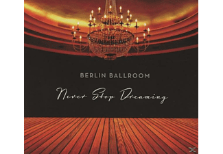 Berlin Ballroom - Never stop dreaming - (CD)