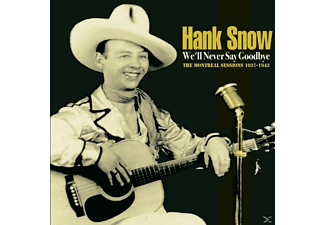 Hank Snow - We'll Never Say Goodbye - The Montreal Sessions 1937-1943 - (CD)