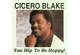 Cicero Blake - Too Hip To Be Happy - (CD)