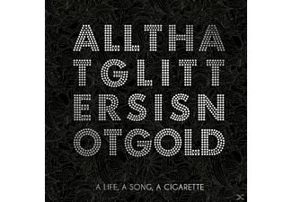 A LIFE,A SONG,A CIGARETTE - All That Glitters Is Not Gold - (CD)