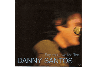 Danny Santos - Say You Love Me Too - (CD)