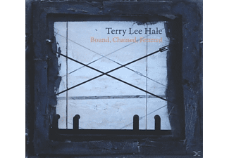 Terry Lee Hale - Bound, Chained, Fettered - (CD)