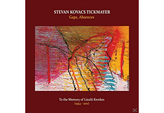 Stevan Kovacs Tickmayer - Gaps, Absences: To The Memory Of Laszlo Kerekes [CD]