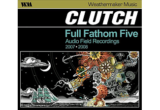 Clutch - Full Fathom Five - Audio Field Recordings 2007-2008 (CD)