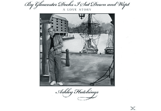 Ashley Hutchings - By Gloucester Docks I Sat And Wept - (CD)