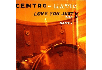 Centro-matic - Love You Just The Same - (CD)
