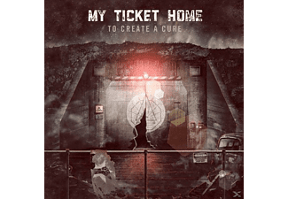 My Ticket Home - To Create A Cure - (CD)