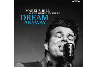 Markus Rill & The Troublemakers - Dream Anyway - (CD)