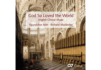 Martina Mailänder, Richard Mailänder, Figuralchor Köln - God So Loved The World-Englische Chorwerke - (CD)