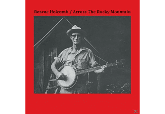 Roscoe Holcomb - Across The Rocky Mountain - (Vinyl)