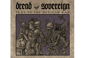 Dread Sovereign - Pray To The Devil In Man (Digipack) [CD]