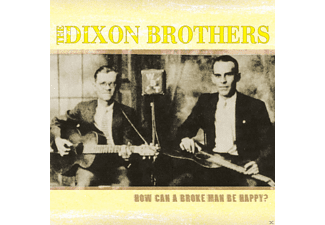 The Dixon Brothers - How Can A Broke Man Be Happy? - (CD)