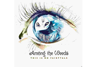 Among The Weeds - This Is No Fairytale - (CD)