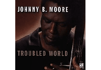 Johnny B. Moore - Troubled World - (CD)