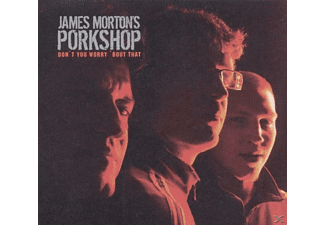 James Morton's Porkchop, James Morton - Dont You Worry Bout That - (CD)